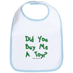 Did You Buy Me A Toy? Baby Bib