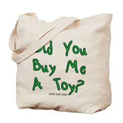 Did You Buy Me A Toy? Canvas Tote Bag