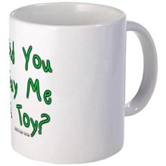 Did You Buy Me A Toy? Coffee Mug