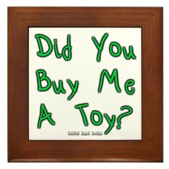 Did You Buy Me a Toy? Framed Tile