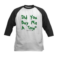 Did You Buy Me A Toy? Kids Baseball Jersey T-Shirt
