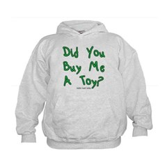 Did You Buy Me A Toy? Kids Sweatshirt by Hanes