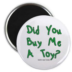 Did You Buy Me a Toy? Magnet