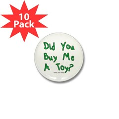Did You Buy Me a Toy? Mini Button (10 pack)
