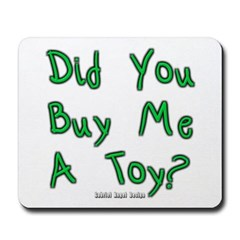 Did You Buy Me a Toy? Mousepad