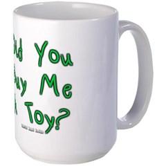 Did You Buy Me a Toy? Mug