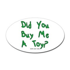 Did You Buy Me a Toy? Oval Decal