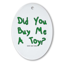 Did You Buy Me a Toy? Oval Ornament