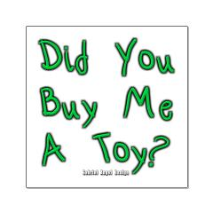 Did You Buy Me a Toy? Posters