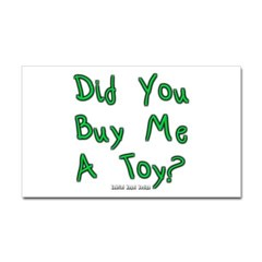 Did You Buy Me a Toy? Rectangle Decal