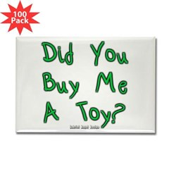 Did You Buy Me a Toy? Rectangle Magnet (100 pack)