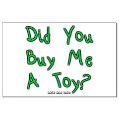 Did You Buy Me a Toy? Small Posters