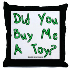 Did You Buy Me a Toy? Throw Pillow