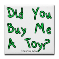 Did You Buy Me a Toy? Tile Coaster