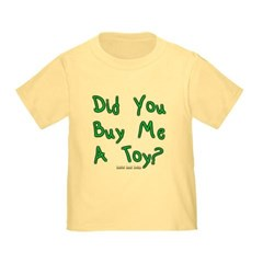 Did You Buy Me A Toy? Toddler T-Shirt