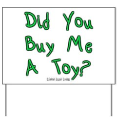 Did You Buy Me a Toy? Yard Sign