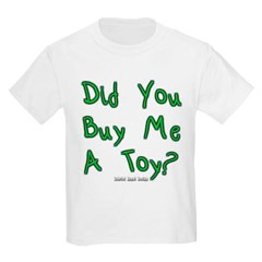 Did You Buy Me A Toy? Youth T-Shirt by Hanes