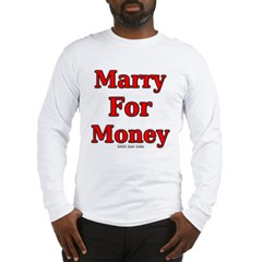 Marry for Money Long Sleeve T-Shirt