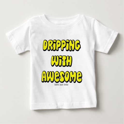 Dripping with Awesome Baby Fine Jersey T-Shirt