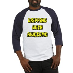 Dripping with Awesome Baseball Jersey T-Shirt