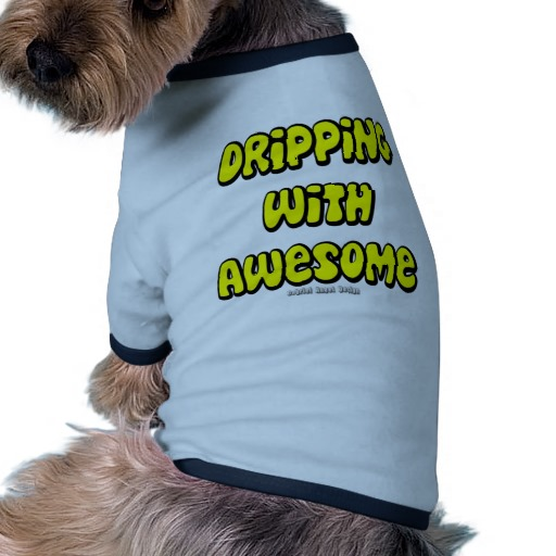 Dripping with Awesome Doggie Ringer T-Shirt