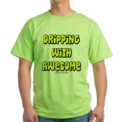 Dripping with Awesome Green T-Shirt