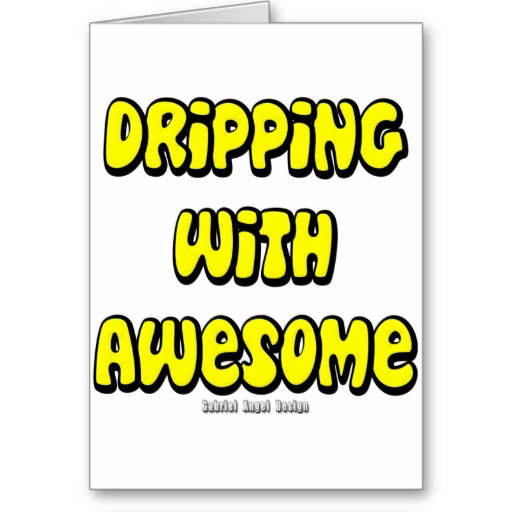 Dripping with Awesome Greeting Card