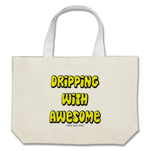 Dripping with Awesome Jumbo Tote