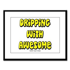 Dripping with Awesome Large Framed Print