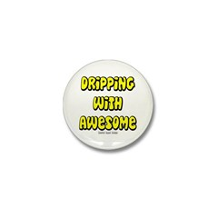 Dripping with Awesome Mini Button