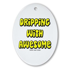 Dripping with Awesome Oval Ornament