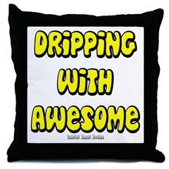 Dripping with Awesome Throw Pillow