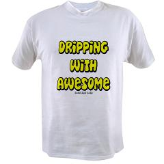 Dripping with Awesome Value T-shirt