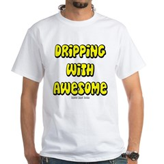 Dripping with Awesome White T-Shirt