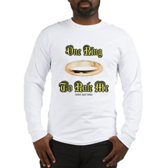 One Ring to Rule Me Long Sleeve T-Shirt
