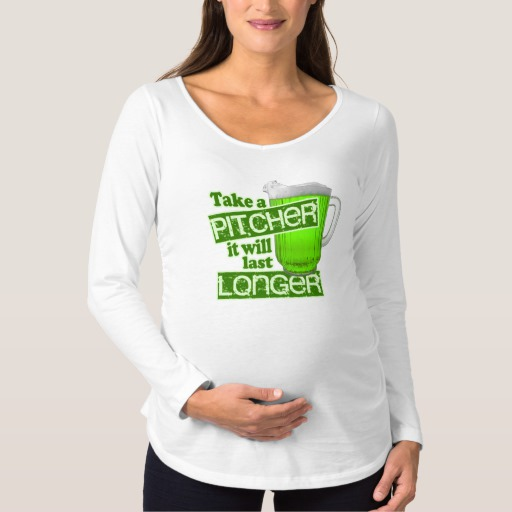 Take a Pitcher It will last Longer Maternity Long Sleeve T-Shirt