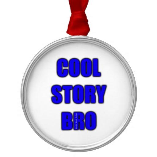 Cool Story Bro Premium Round Ornament