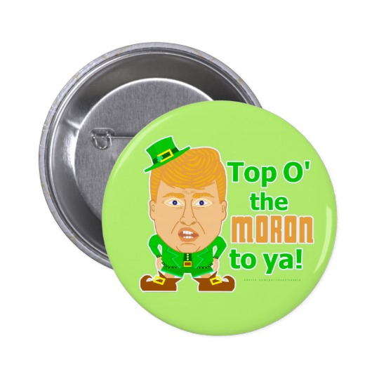 Top O the Moron to Ya Round Button