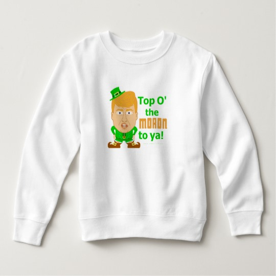 Top O the Moron to Ya Toddler Fleece Sweatshirt
