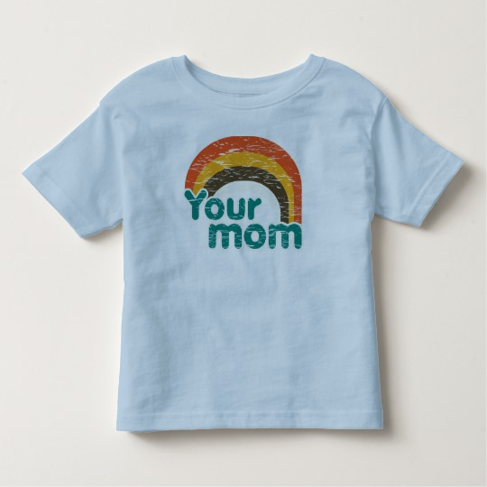 Your Mom Toddler Fine Jersey T-Shirt