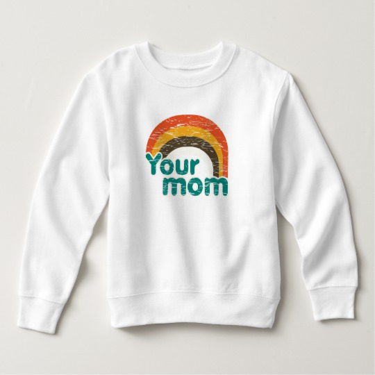Your Mom Toddler Fleece Sweatshirt