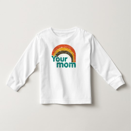 Your Mom Toddler Long Sleeve T-Shirt