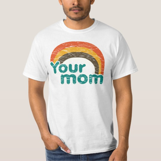 Your Mom Value T-Shirt