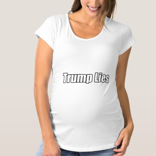 Trump Lies Maternity T-Shirt