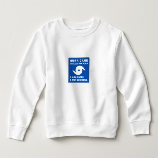 Hurricane Evacuation Plan Parody Toddler Fleece Sweatshirt