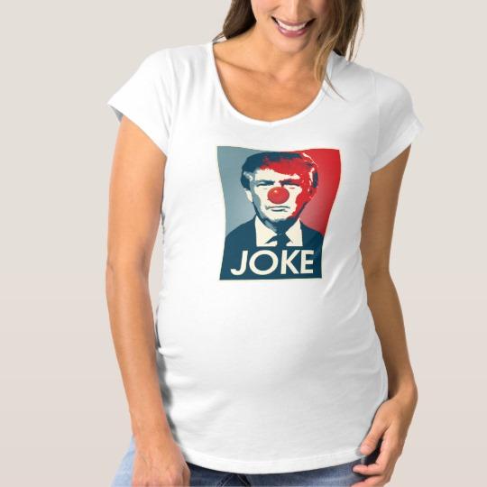 Trump Clown Joke Maternity T-Shirt