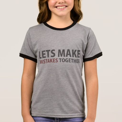 Lets Make Mistakes Together Girl's Ringer T-Shirt