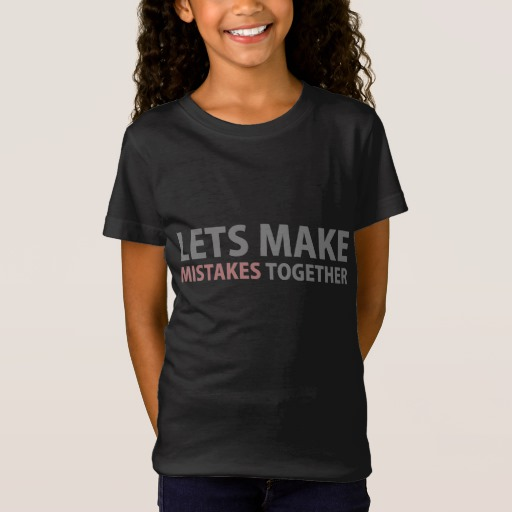 Lets Make Mistakes Together Girls' Fine Jersey T-Shirt