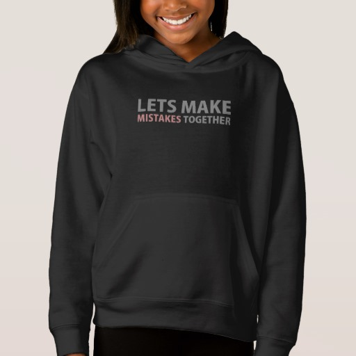 Lets Make Mistakes Together Girls' Fleece Pullover Hoodie