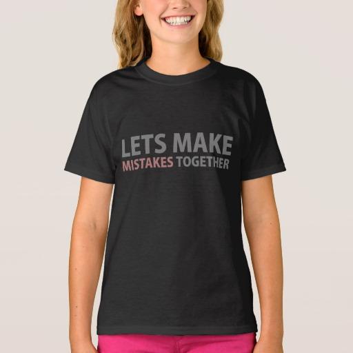 Lets Make Mistakes Together Girls' Hanes TAGLESS® T-Shirt